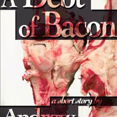 A Debt of Bacon by Andrew Van Wey