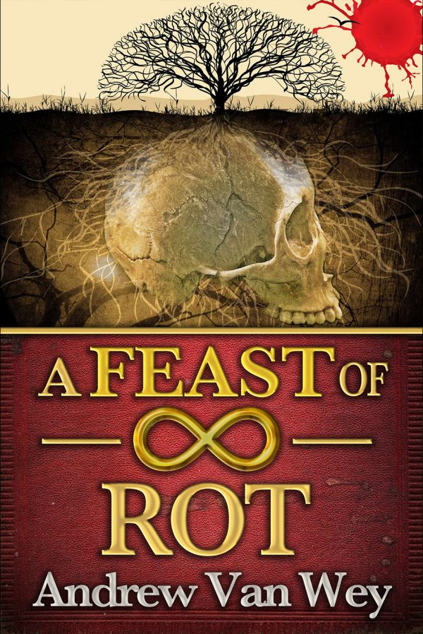 A Feast of Rot by Andrew Van Wey